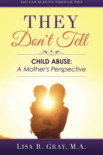 They Don't Tell: Child Abuse:  A Mother's Perspective