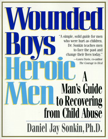 Wounded Boys Heroic Men: A Man's Guide to Recovering from Child Abuse