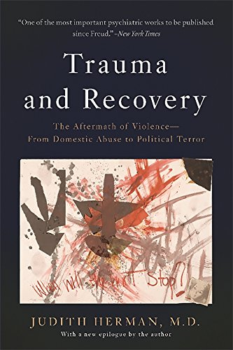 Trauma and Recovery: The Aftermath of Violence–From Domestic Abuse to Political Terror