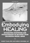 Embodying Healing: Integrating Bodywork and Psychotherapy in Recovery from Childhood Sexual Abuse
