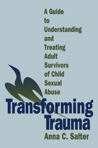 Transforming Trauma: A Guide to Understanding and Treating Adult Survivors of Child Sexual Abuse
