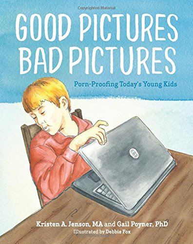 Good Pictures Bad Pictures: Porn-Proofing Today's Young Kids
